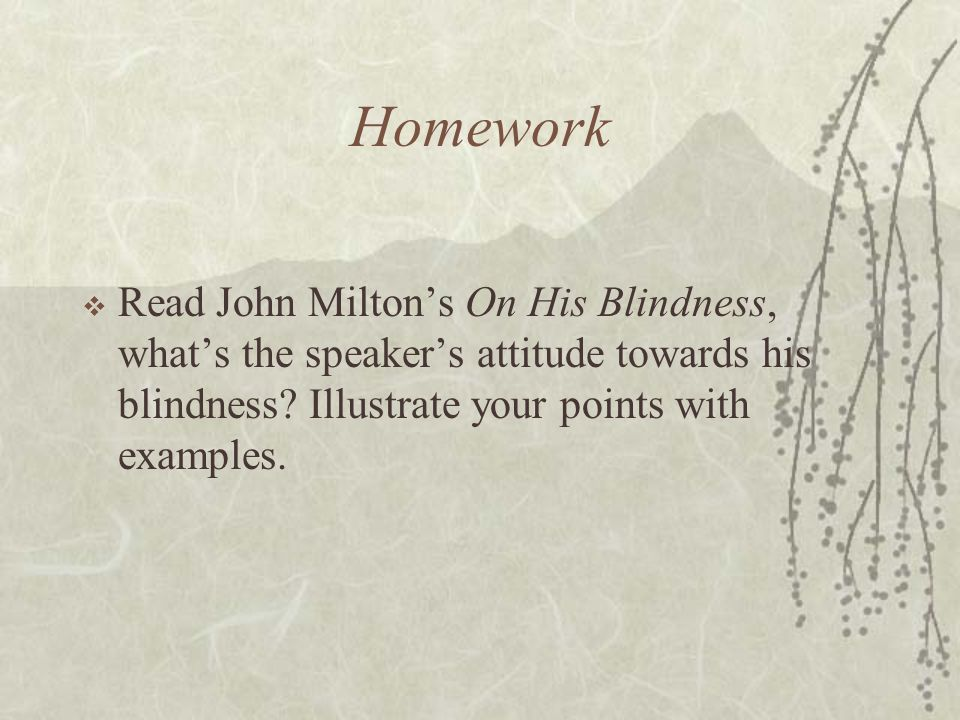 Homework Read John Milton's On His Blindness, what's the speaker's attitude towards his blindness.