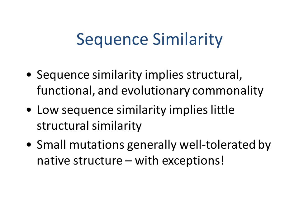 Sequence Similarity Sequence similarity implies structural, functional, and evolutionary commonality.