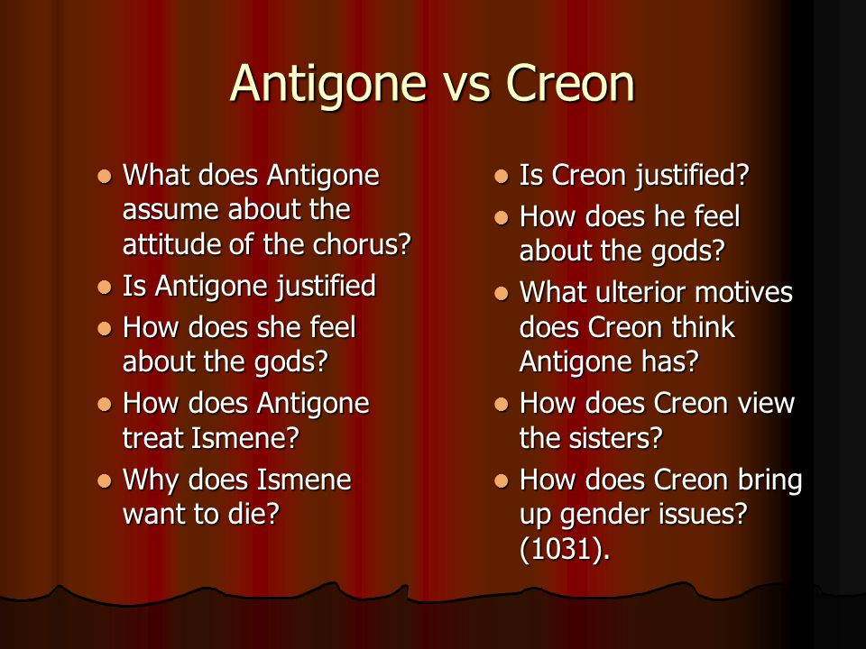 Antigone vs Creon What does Antigone assume about the attitude of the chorus Is Antigone justified.