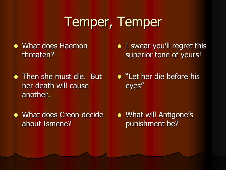 Temper, Temper What does Haemon threaten