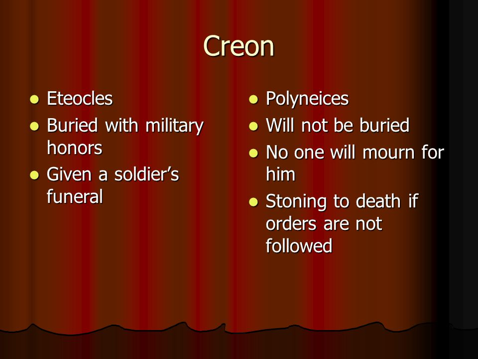 Creon Eteocles Buried with military honors Given a soldier's funeral