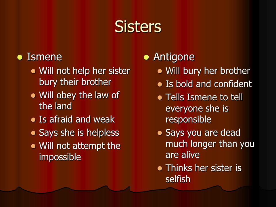 Sisters Ismene Antigone Will not help her sister bury their brother