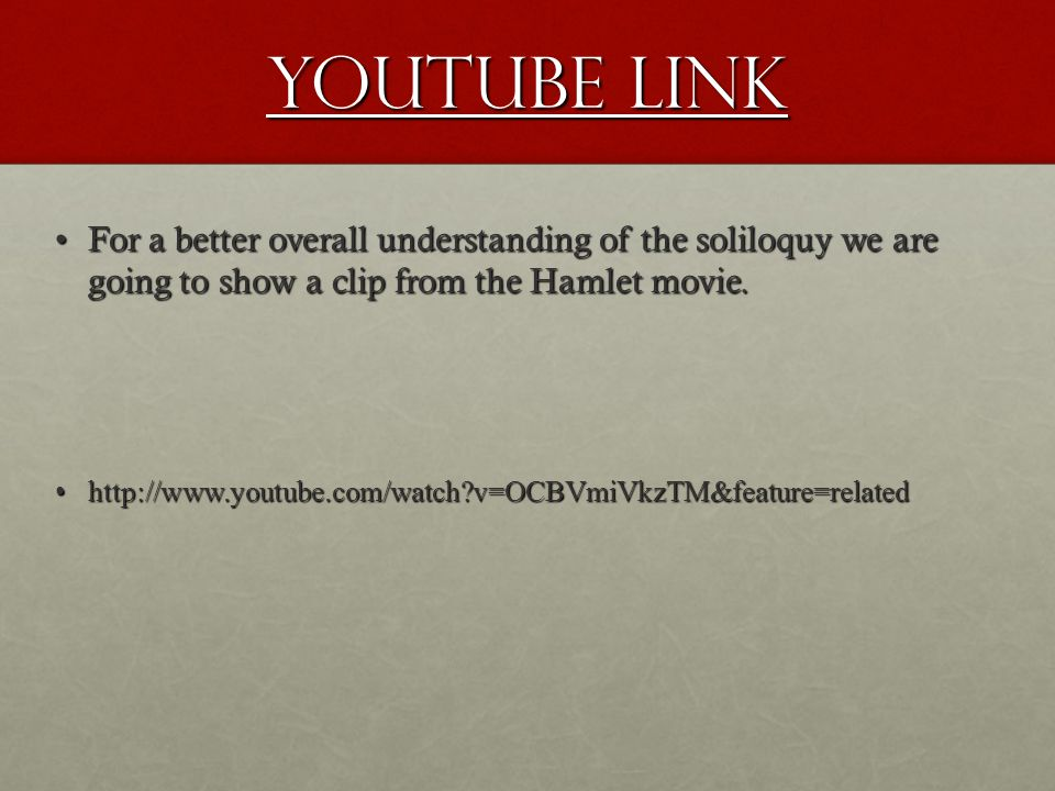 YouTube Link For a better overall understanding of the soliloquy we are going to show a clip from the Hamlet movie.