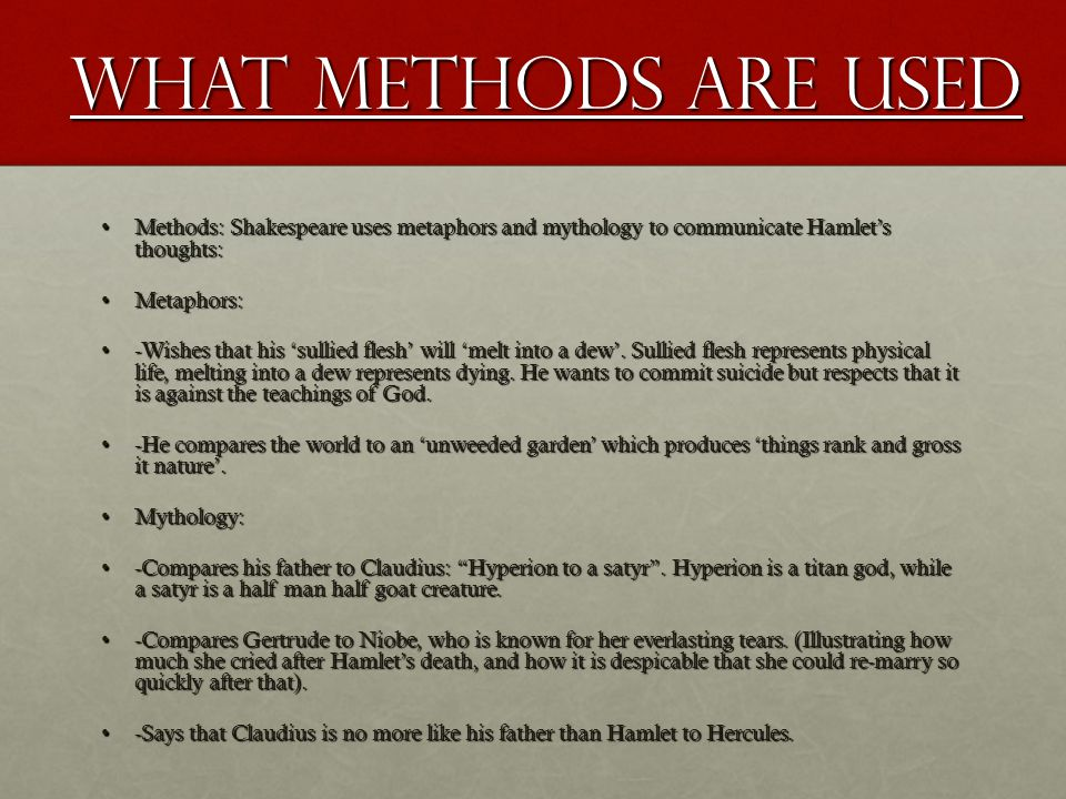 What methods are used Methods: Shakespeare uses metaphors and mythology to communicate Hamlet's thoughts: