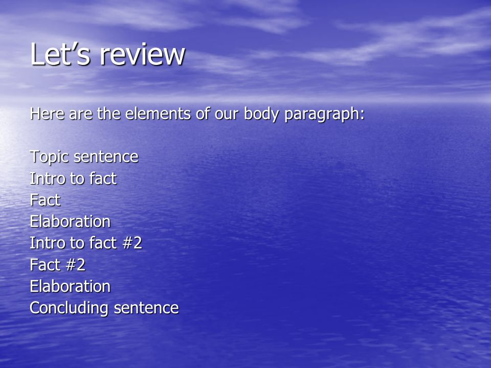 Let's review Here are the elements of our body paragraph: