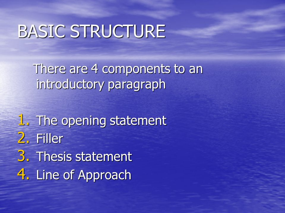 BASIC STRUCTURE There are 4 components to an introductory paragraph