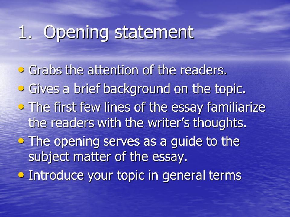 1. Opening statement Grabs the attention of the readers.