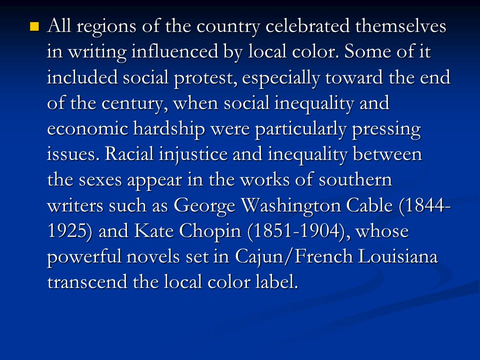 All regions of the country celebrated themselves in writing influenced by local color.