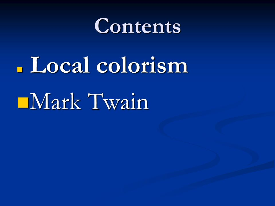 Contents Local colorism Mark Twain