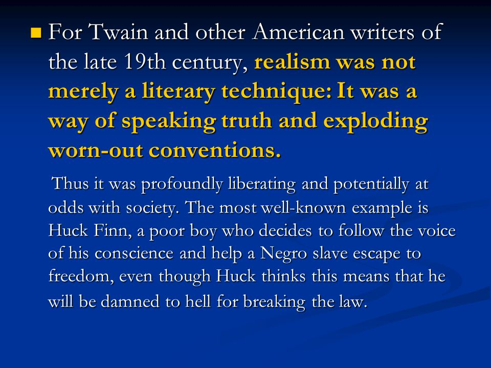 For Twain and other American writers of the late 19th century, realism was not merely a literary technique: It was a way of speaking truth and exploding worn-out conventions.