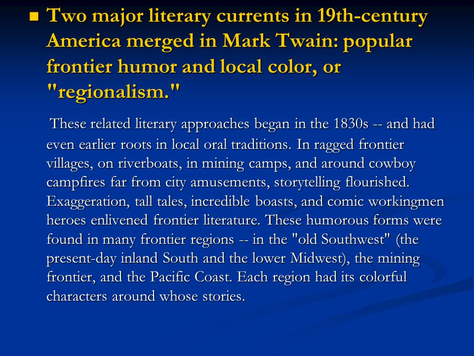 Two major literary currents in 19th-century America merged in Mark Twain: popular frontier humor and local color, or regionalism.