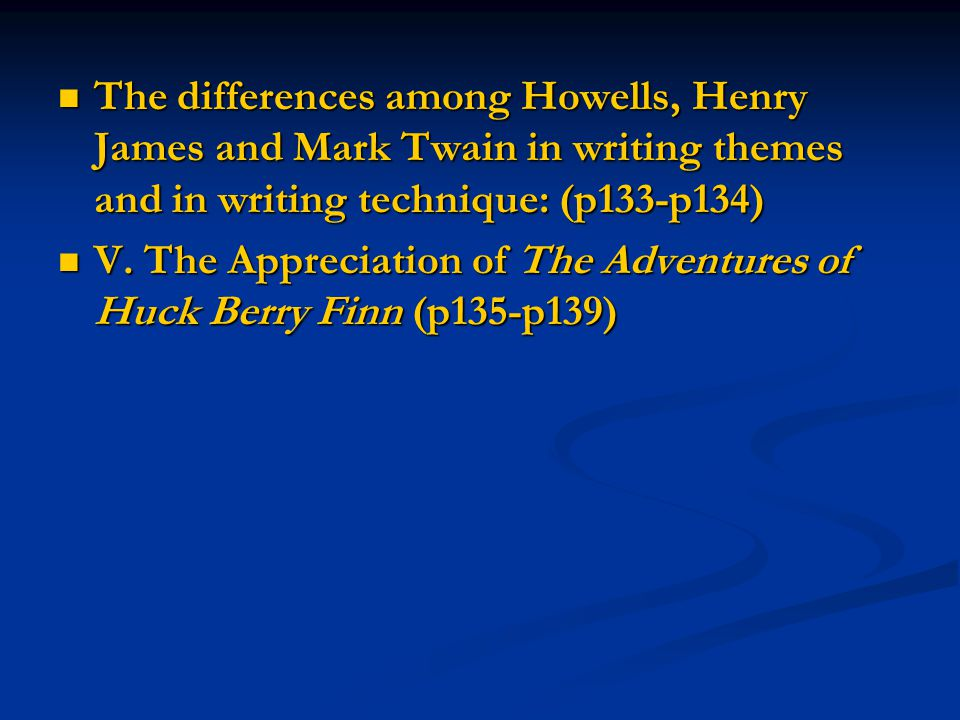 The differences among Howells, Henry James and Mark Twain in writing themes and in writing technique: (p133-p134)
