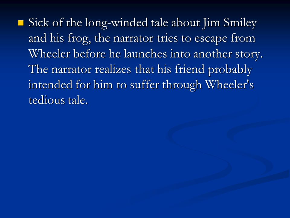 Sick of the long-winded tale about Jim Smiley and his frog, the narrator tries to escape from Wheeler before he launches into another story.