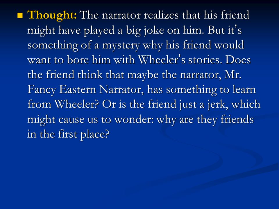 Thought: The narrator realizes that his friend might have played a big joke on him.