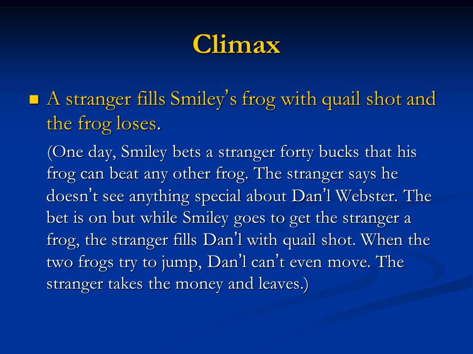 Climax A stranger fills Smiley's frog with quail shot and the frog loses.