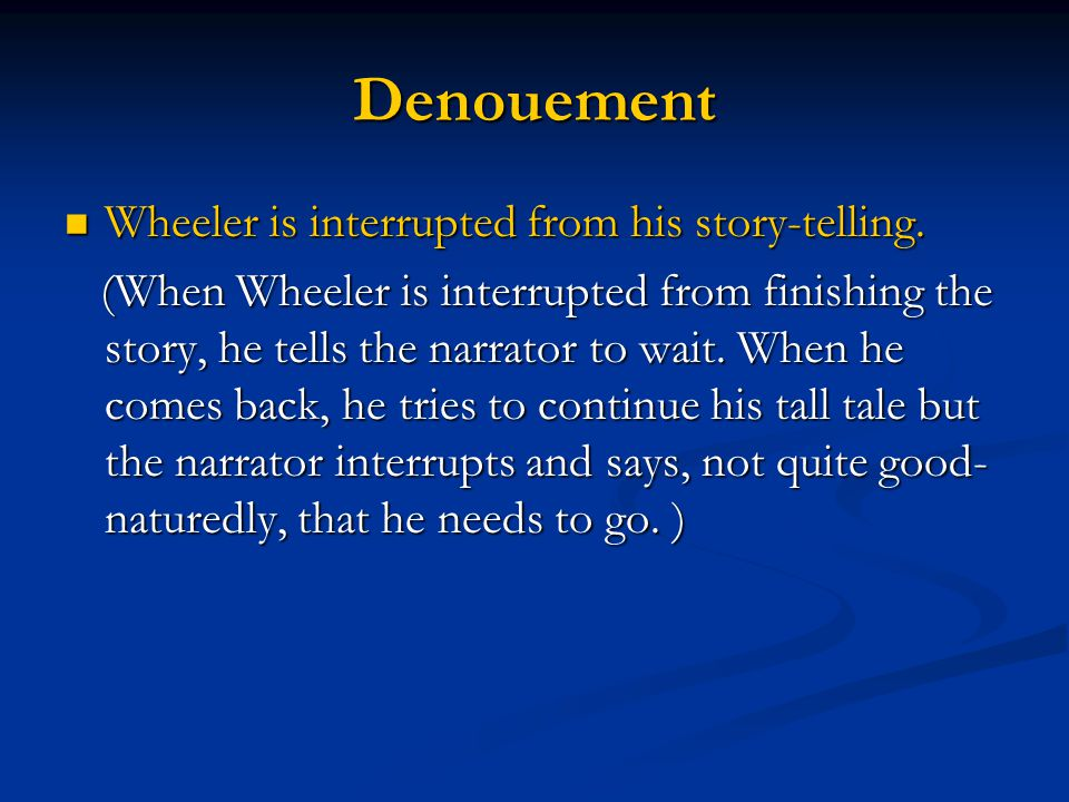 Denouement Wheeler is interrupted from his story-telling.