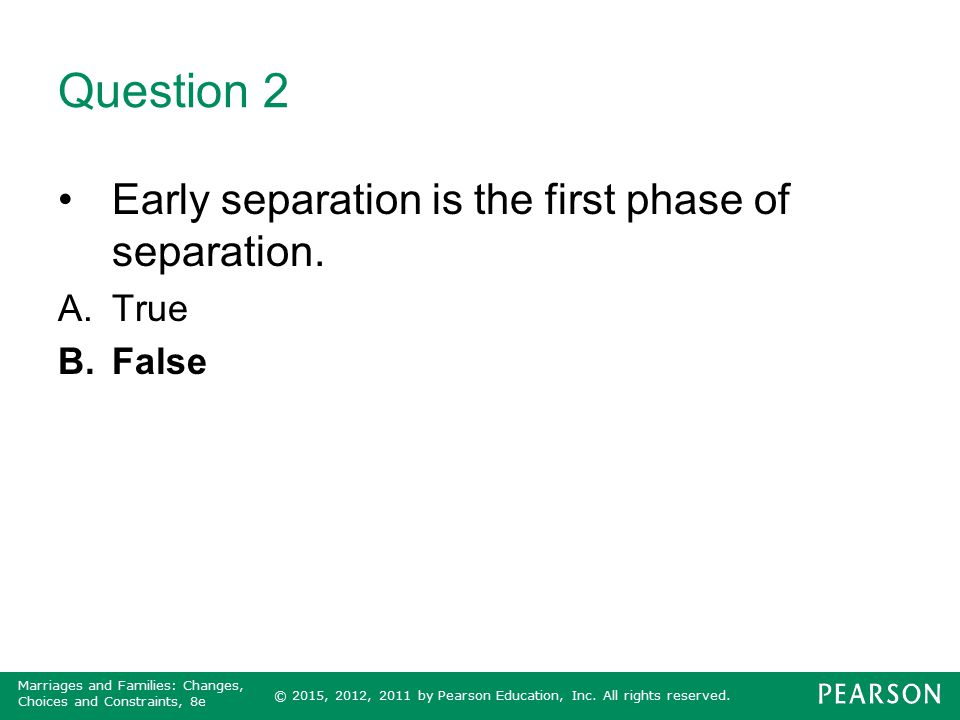 Question 2 Early separation is the first phase of separation. True