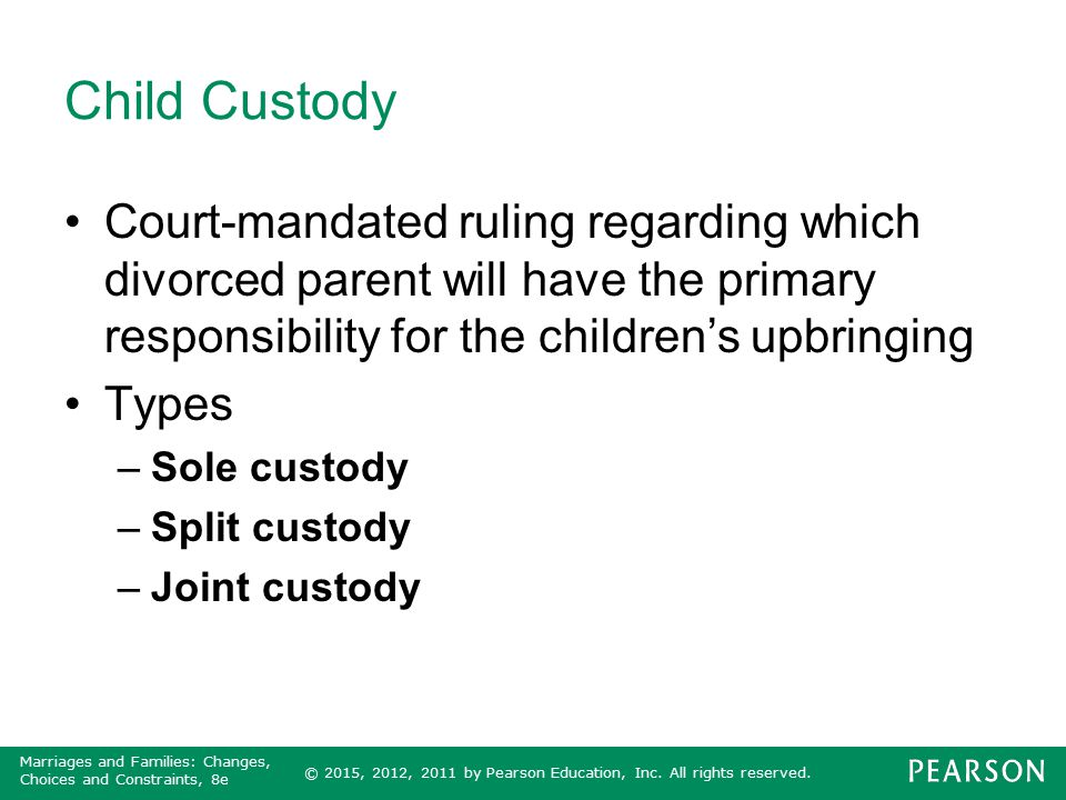 Child Custody Court-mandated ruling regarding which divorced parent will have the primary responsibility for the children's upbringing.