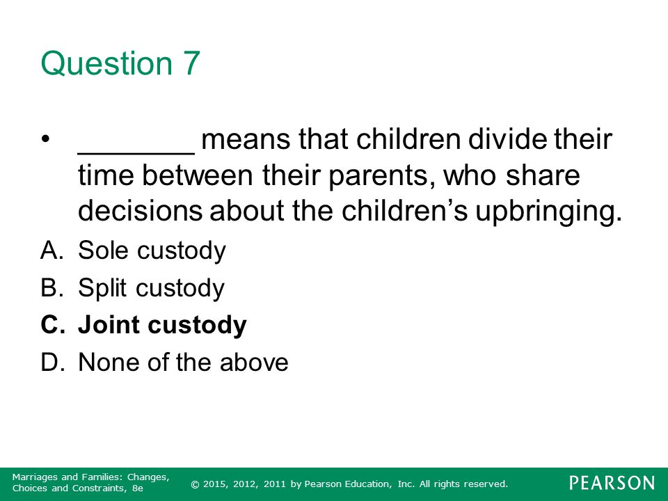 Question 7 _______ means that children divide their time between their parents, who share decisions about the children's upbringing.