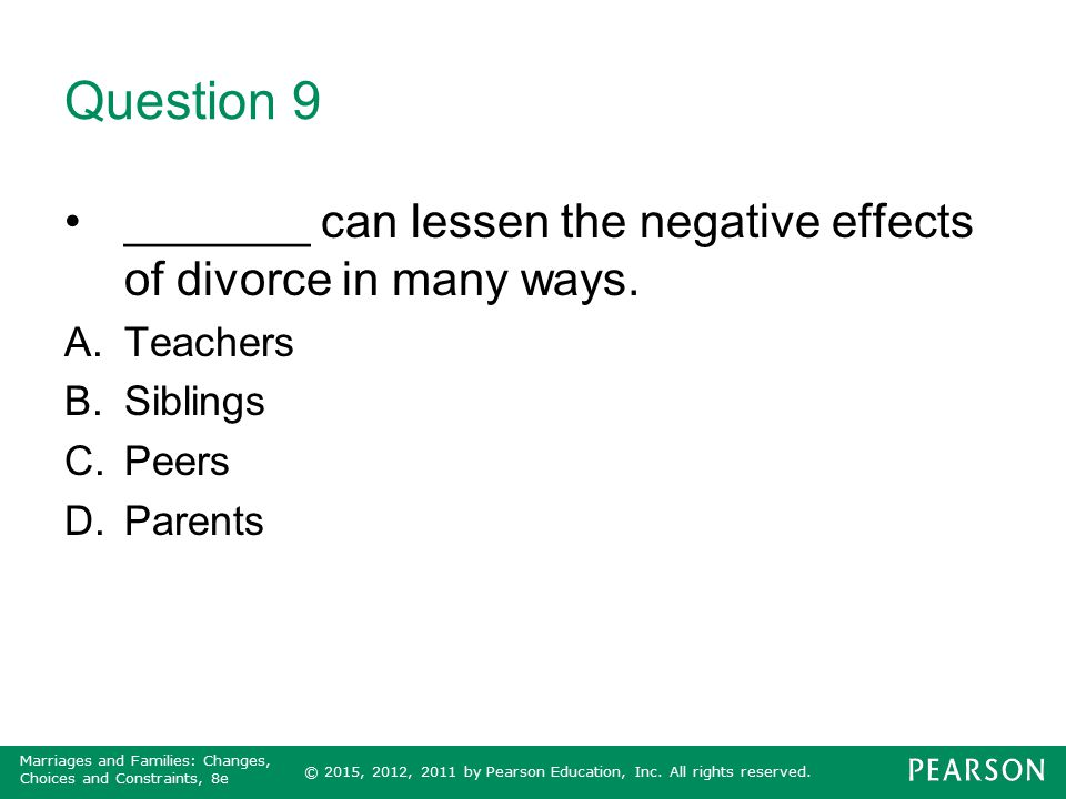 Question 9 _______ can lessen the negative effects of divorce in many ways. Teachers. Siblings. Peers.