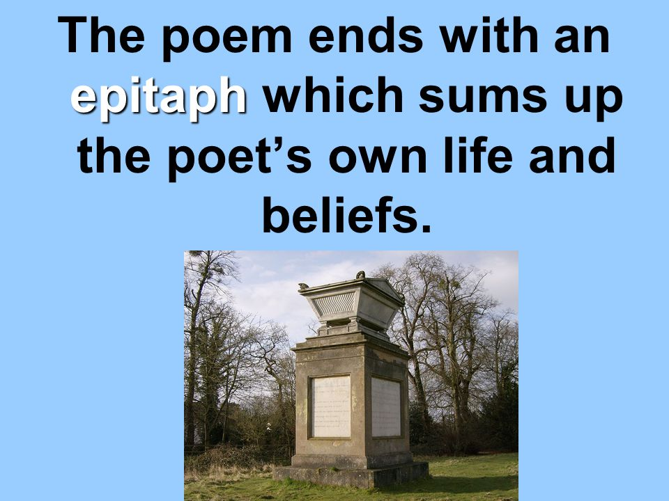 The poem ends with an epitaph which sums up the poet's own life and beliefs.