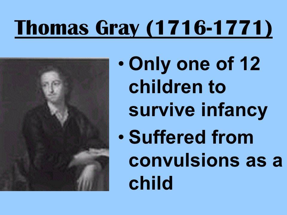 Thomas Gray (1716-1771) Only one of 12 children to survive infancy