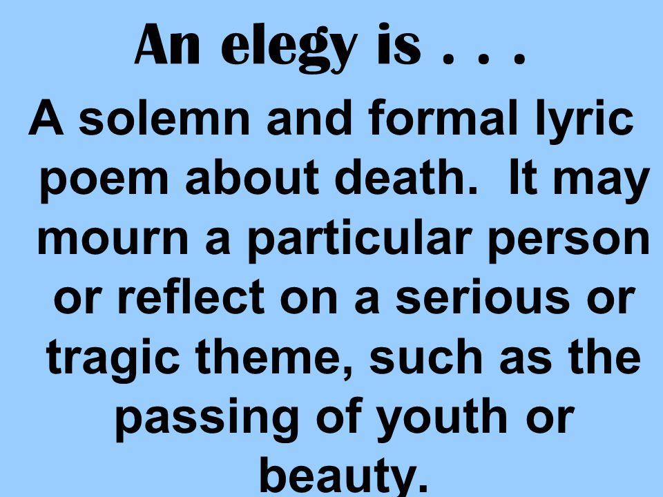 An elegy is . . .