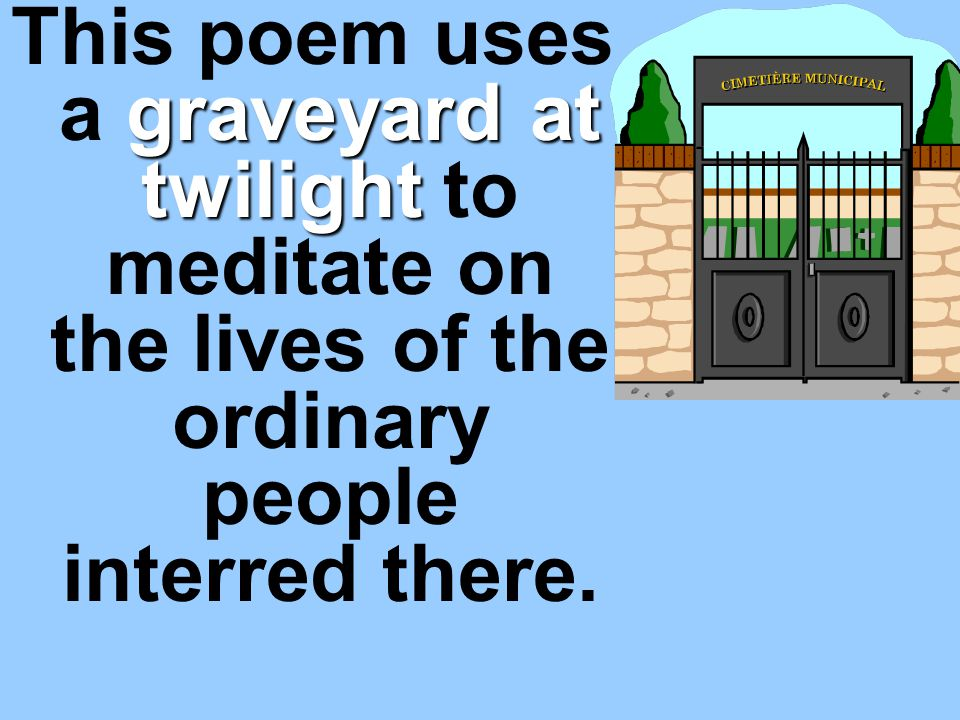 This poem uses a graveyard at twilight to meditate on the lives of the ordinary people interred there.