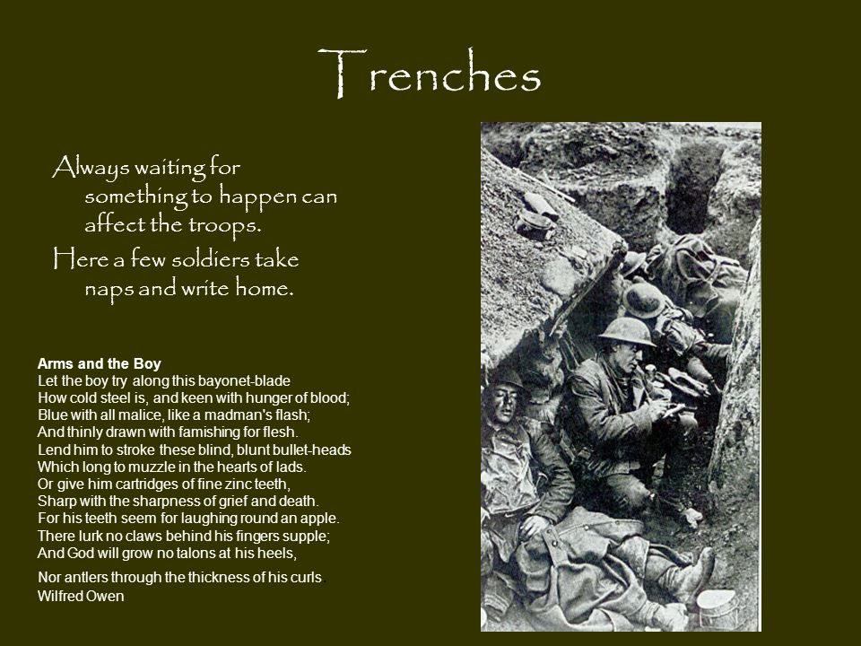 Trenches Always waiting for something to happen can affect the troops.