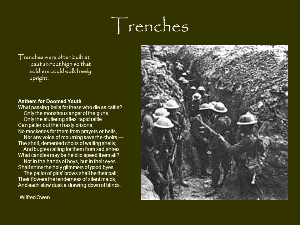Trenches Trenches were often built at least six feet high so that soldiers could walk freely upright.