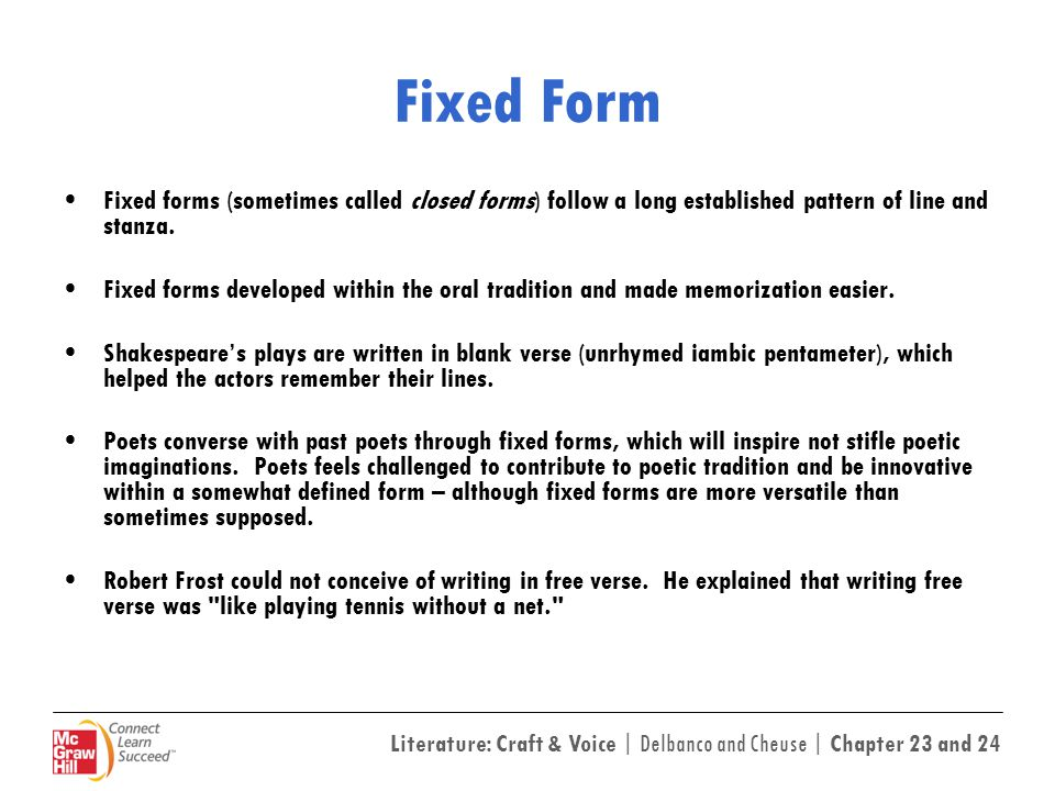 Fixed Form Fixed forms (sometimes called closed forms) follow a long established pattern of line and stanza.