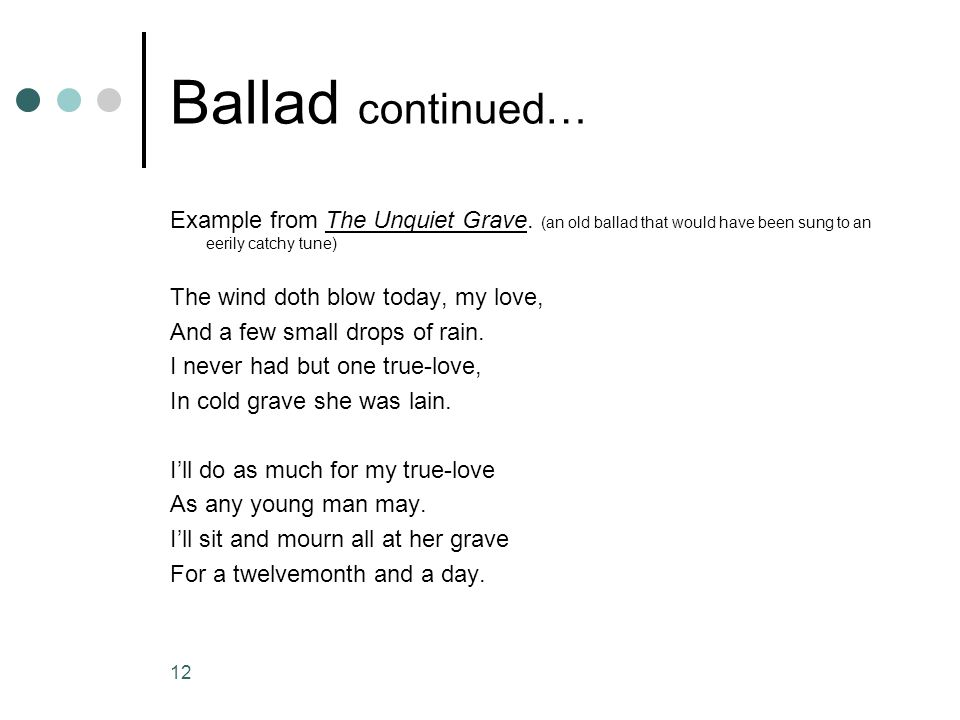 Ballad continued… Example from The Unquiet Grave. (an old ballad that would have been sung to an eerily catchy tune)