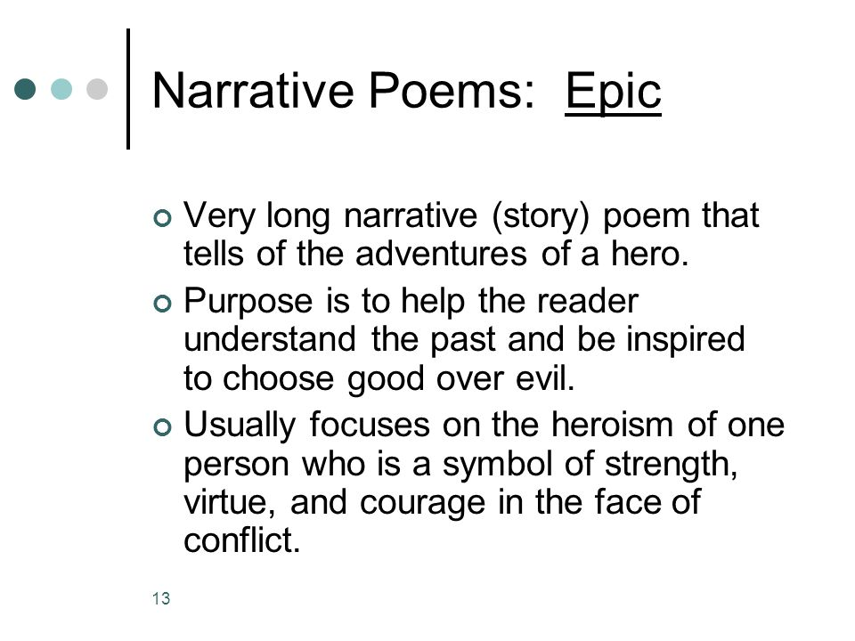 Narrative Poems: Epic Very long narrative (story) poem that tells of the adventures of a hero.