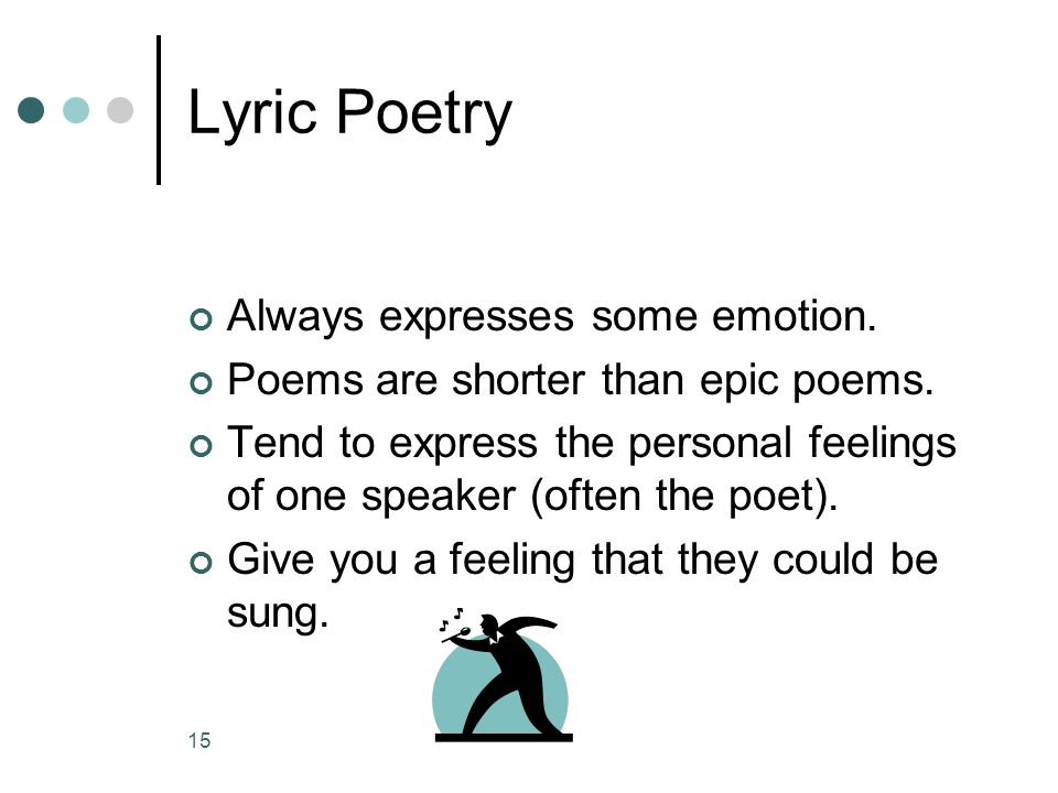 Lyric Poetry Always expresses some emotion.