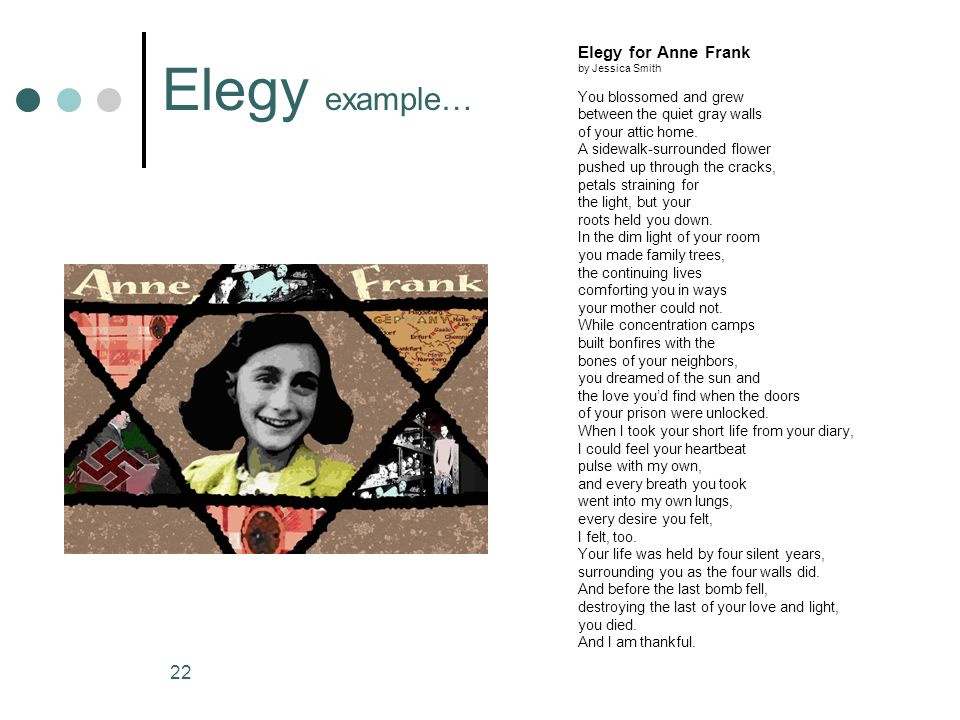 Elegy example… Elegy for Anne Frank You blossomed and grew