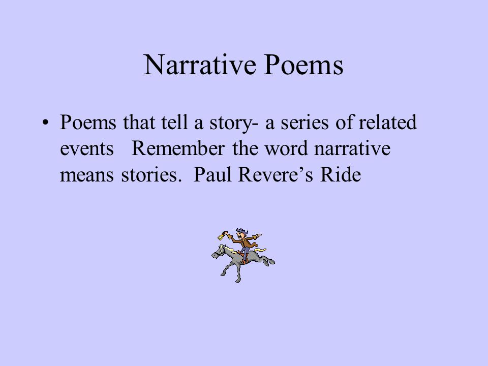 Narrative Poems Poems that tell a story- a series of related events Remember the word narrative means stories.