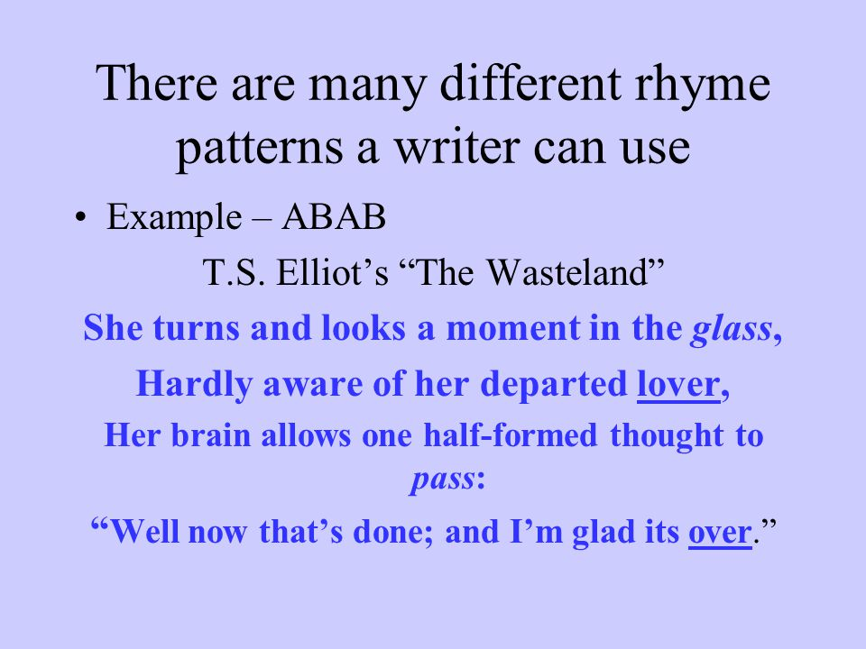 There are many different rhyme patterns a writer can use