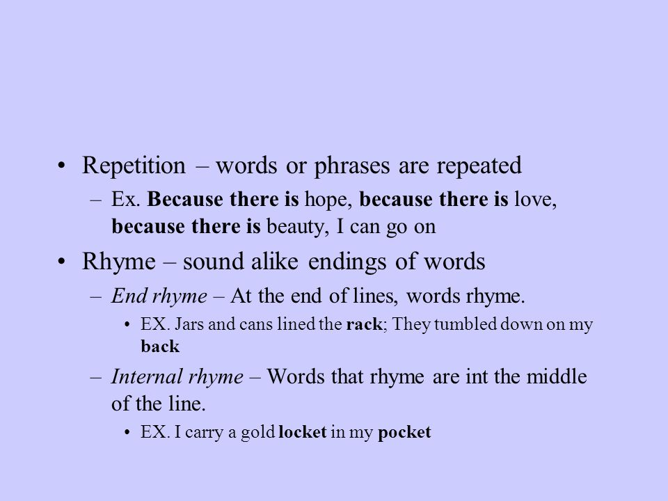 Repetition – words or phrases are repeated