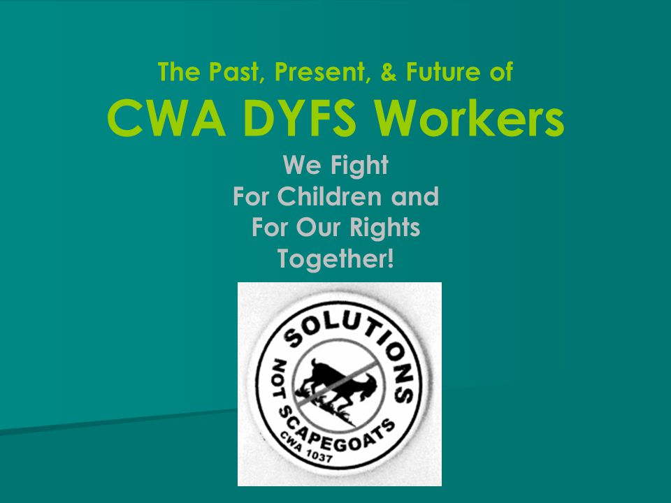 The Past, Present, & Future of CWA DYFS Workers