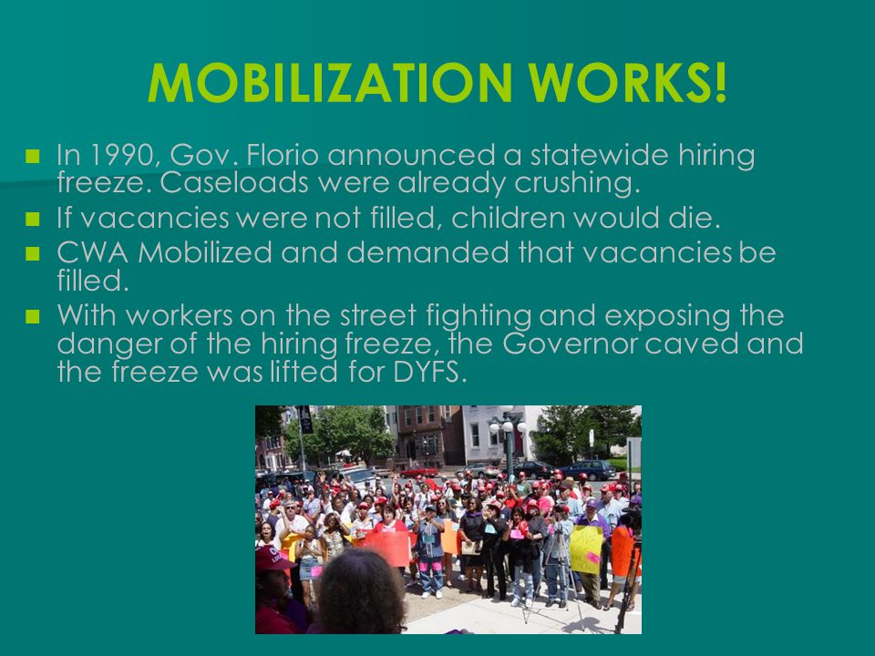 MOBILIZATION WORKS! In 1990, Gov. Florio announced a statewide hiring freeze. Caseloads were already crushing.