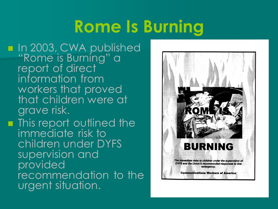 Rome Is Burning In 2003, CWA published Rome is Burning a report of direct information from workers that proved that children were at grave risk.
