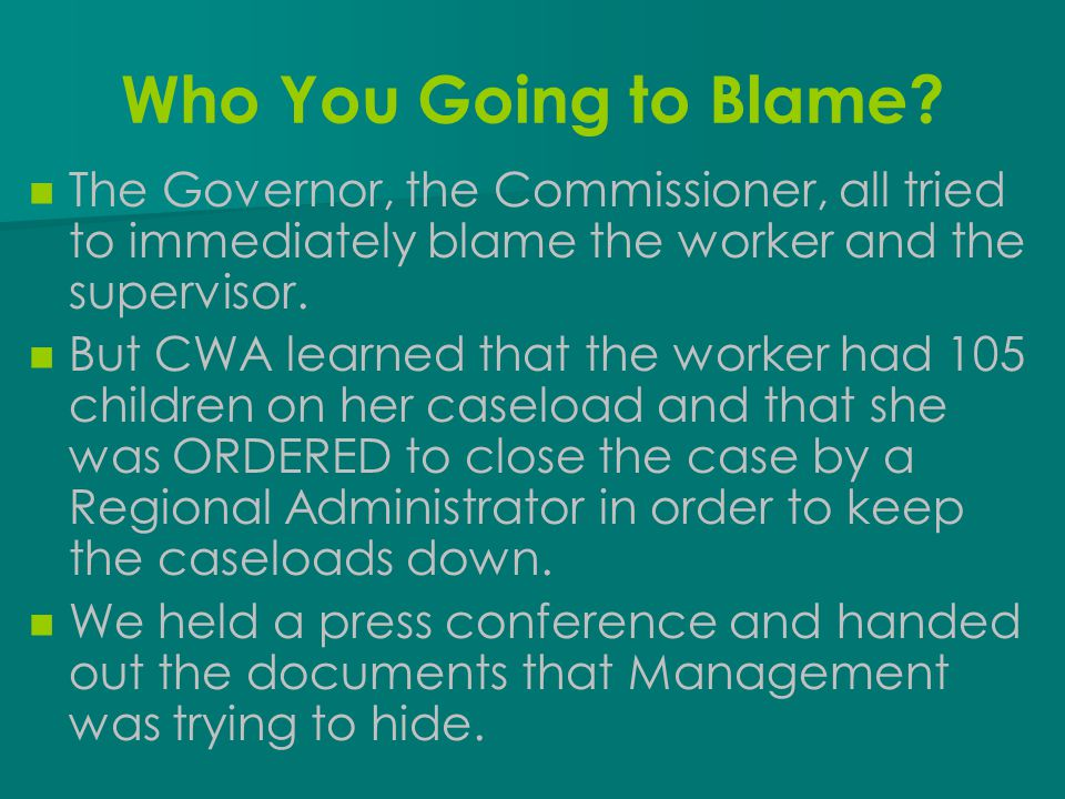 Who You Going to Blame The Governor, the Commissioner, all tried to immediately blame the worker and the supervisor.