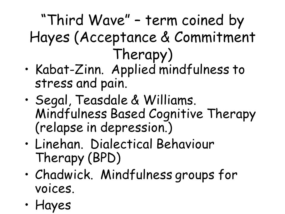 Third Wave – term coined by Hayes (Acceptance & Commitment Therapy)
