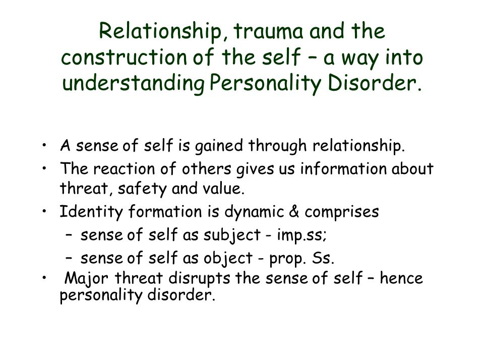 Relationship, trauma and the construction of the self – a way into understanding Personality Disorder.