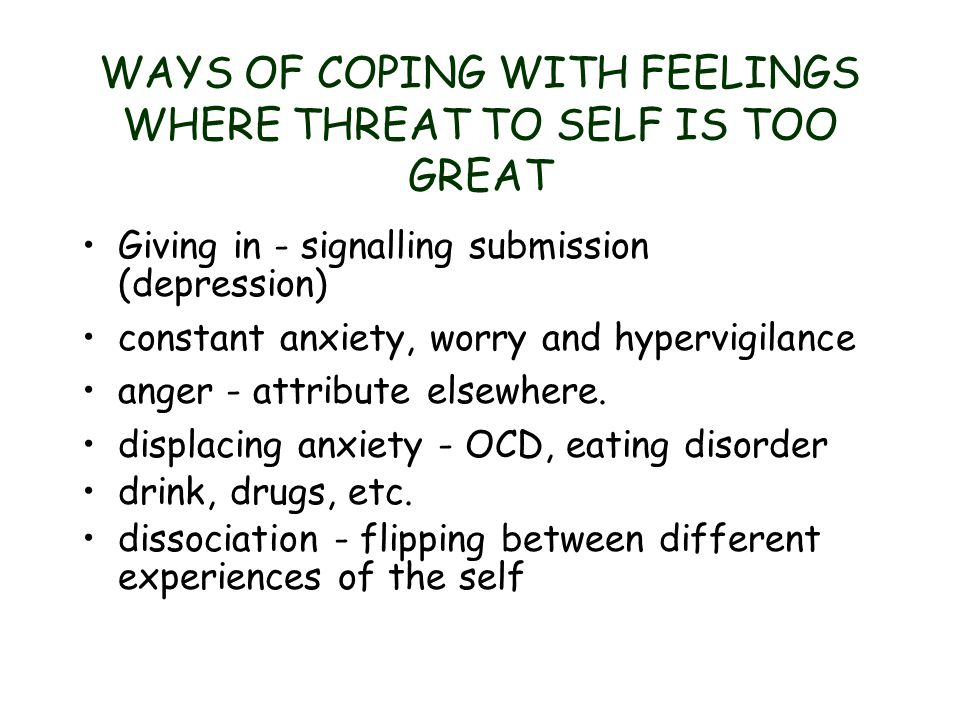 WAYS OF COPING WITH FEELINGS WHERE THREAT TO SELF IS TOO GREAT