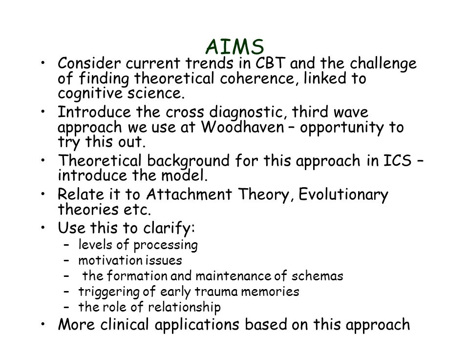 AIMS Consider current trends in CBT and the challenge of finding theoretical coherence, linked to cognitive science.
