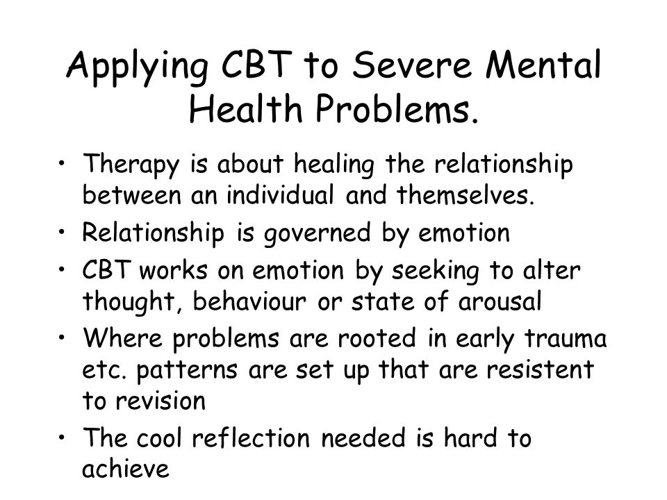 Applying CBT to Severe Mental Health Problems.