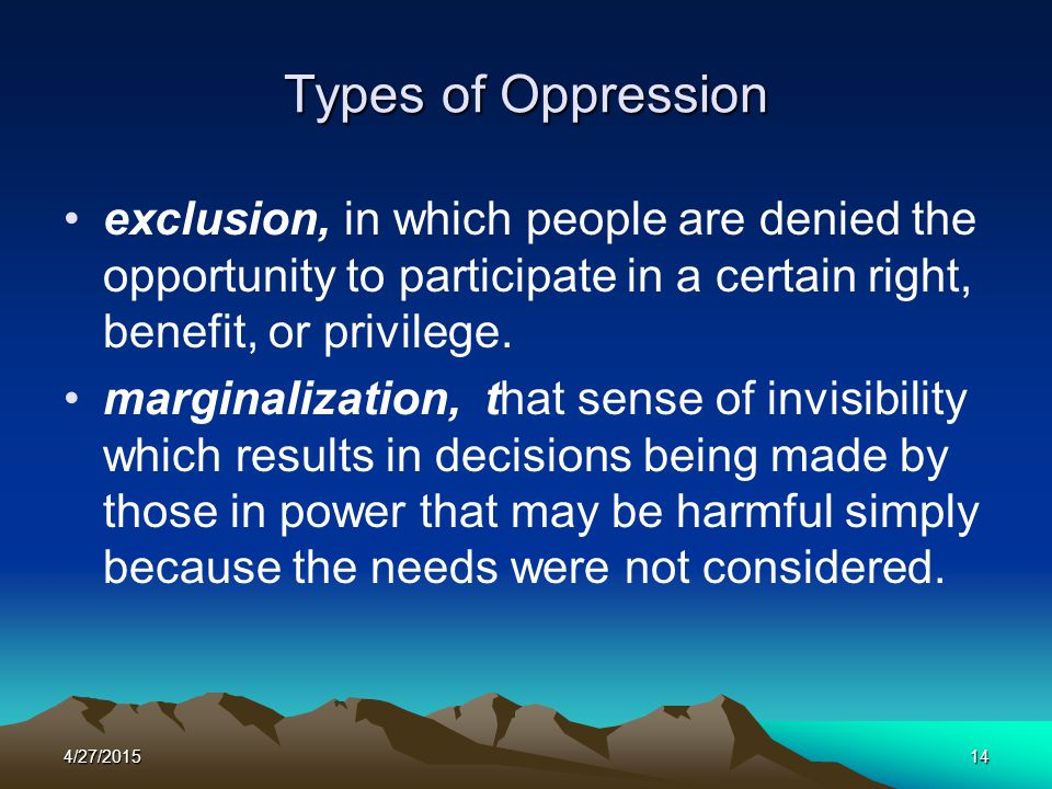 Types of Oppression exclusion, in which people are denied the opportunity to participate in a certain right, benefit, or privilege.