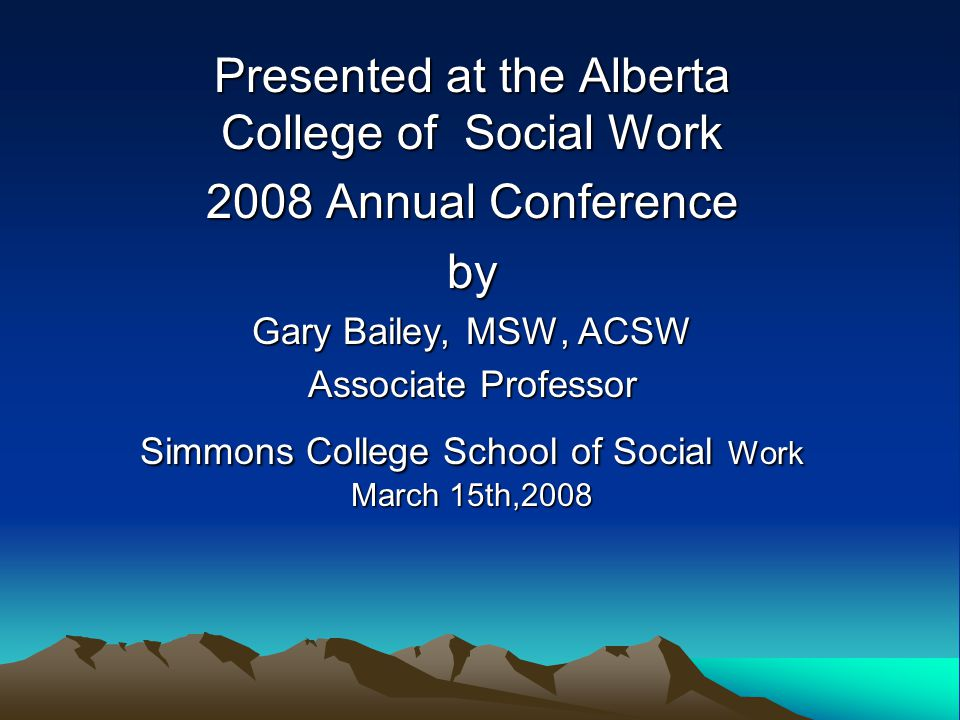 Presented at the Alberta College of Social Work 2008 Annual Conference