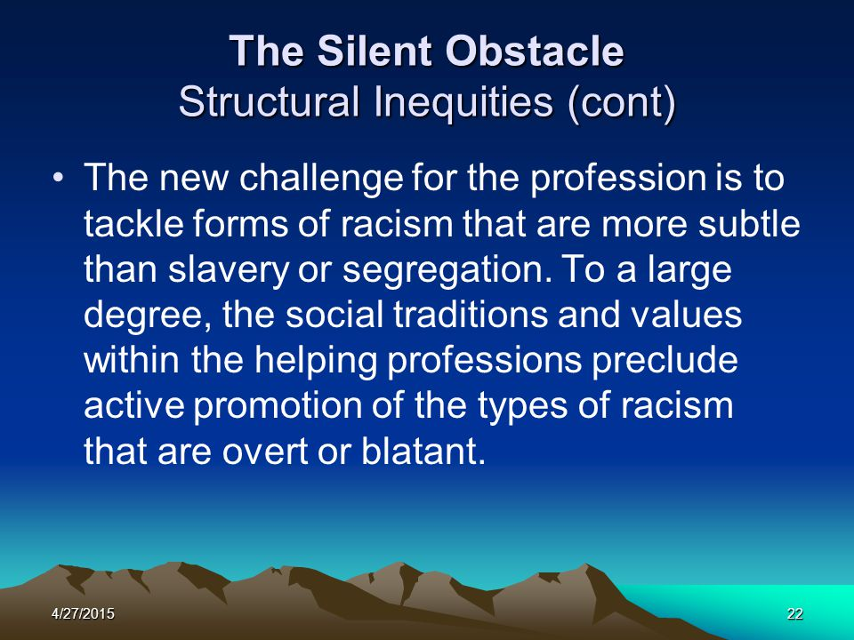 The Silent Obstacle Structural Inequities (cont)